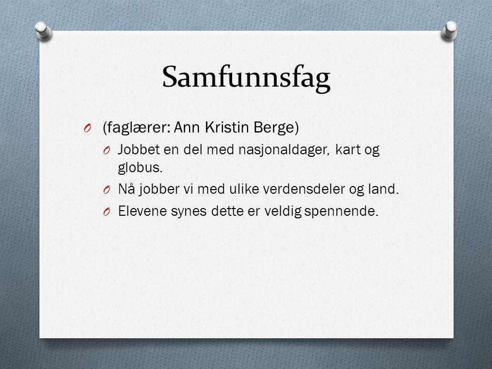 Samfunnsfag O (faglærer: Ann Kristin Berge) O Jobbet en del med nasjonaldager, kart og globus.