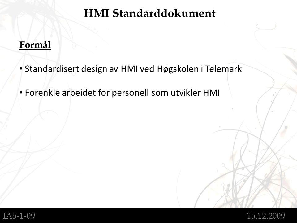 IA5-1-09 15.12.2009 HMI Standarddokument Formål Standardisert design av HMI ved Høgskolen i Telemark Forenkle arbeidet for personell som utvikler HMI