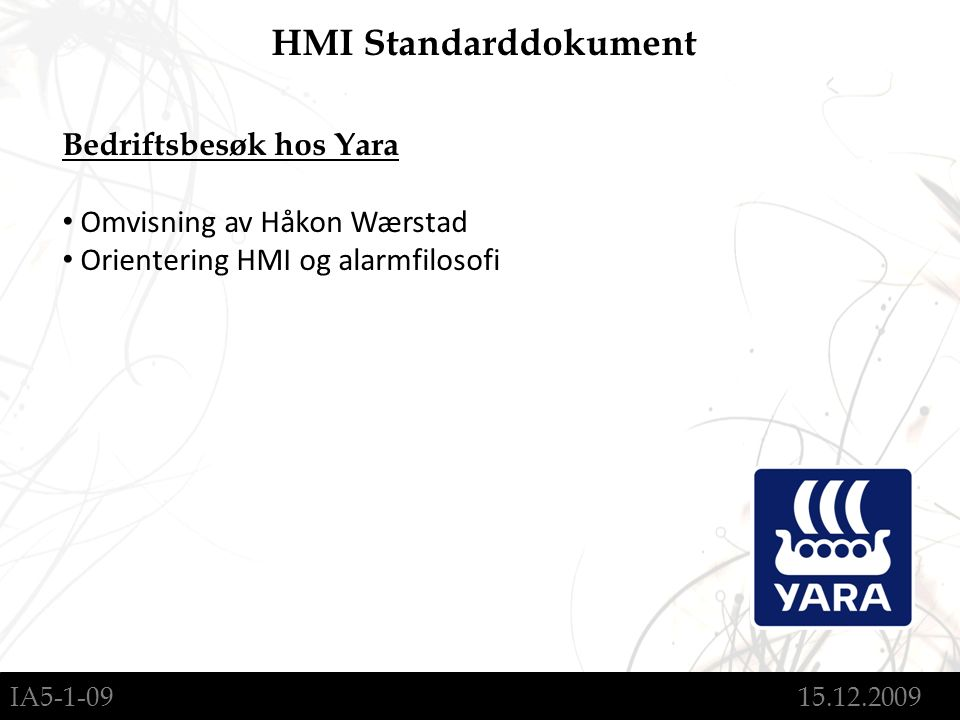 IA5-1-09 15.12.2009 HMI Standarddokument Bedriftsbesøk hos Yara Omvisning av Håkon Wærstad Orientering HMI og alarmfilosofi