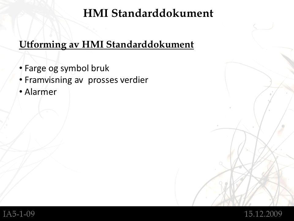 IA5-1-09 15.12.2009 HMI Standarddokument Utforming av HMI Standarddokument Farge og symbol bruk Framvisning av prosses verdier Alarmer