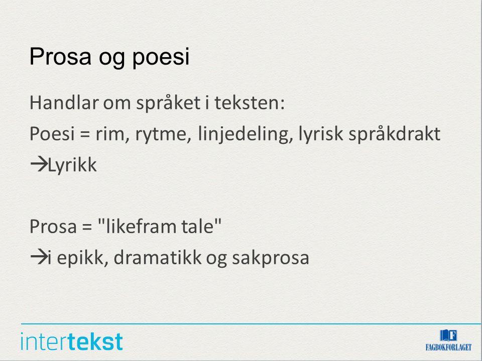 Prosa og poesi Handlar om språket i teksten: Poesi = rim, rytme, linjedeling, lyrisk språkdrakt  Lyrikk Prosa =