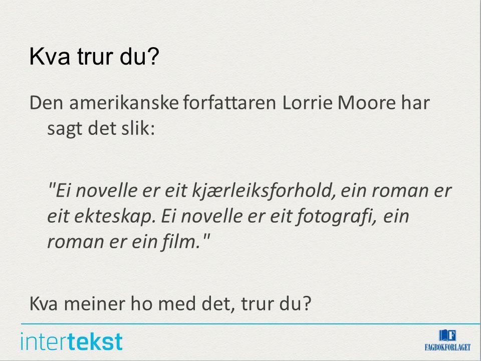 Kva trur du? Den amerikanske forfattaren Lorrie Moore har sagt det slik:
