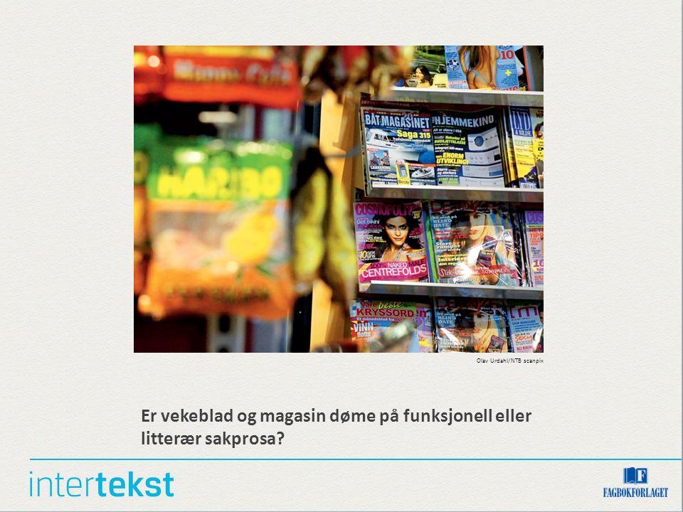Er vekeblad og magasin døme på funksjonell eller litterær sakprosa? Olav Urdahl/NTB scanpix