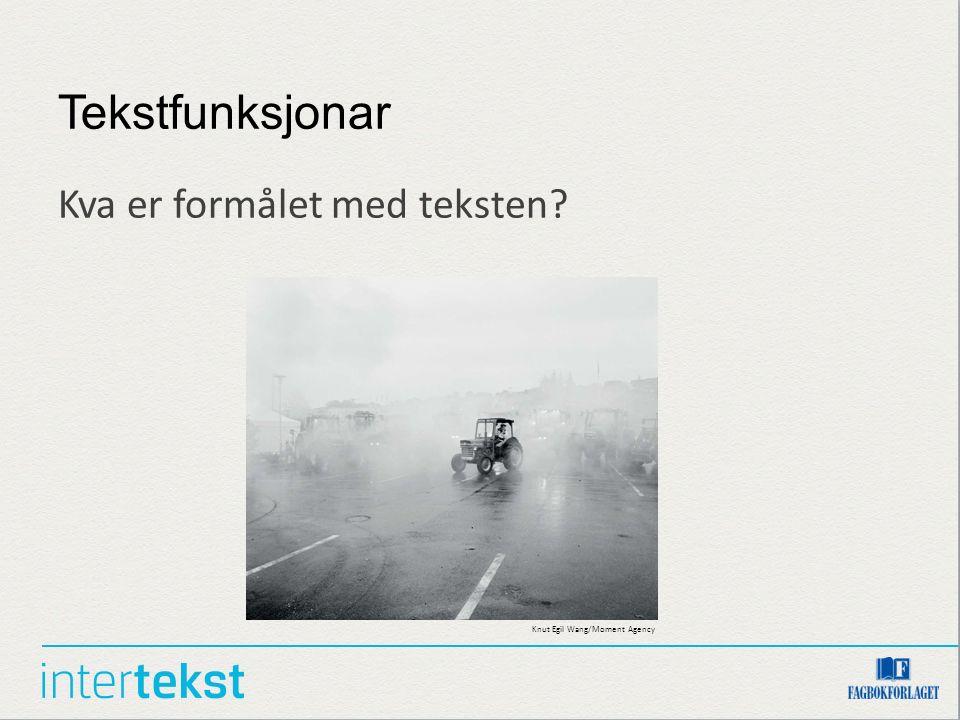 Tekstfunksjonar Kva er formålet med teksten? Knut Egil Wang/Moment Agency
