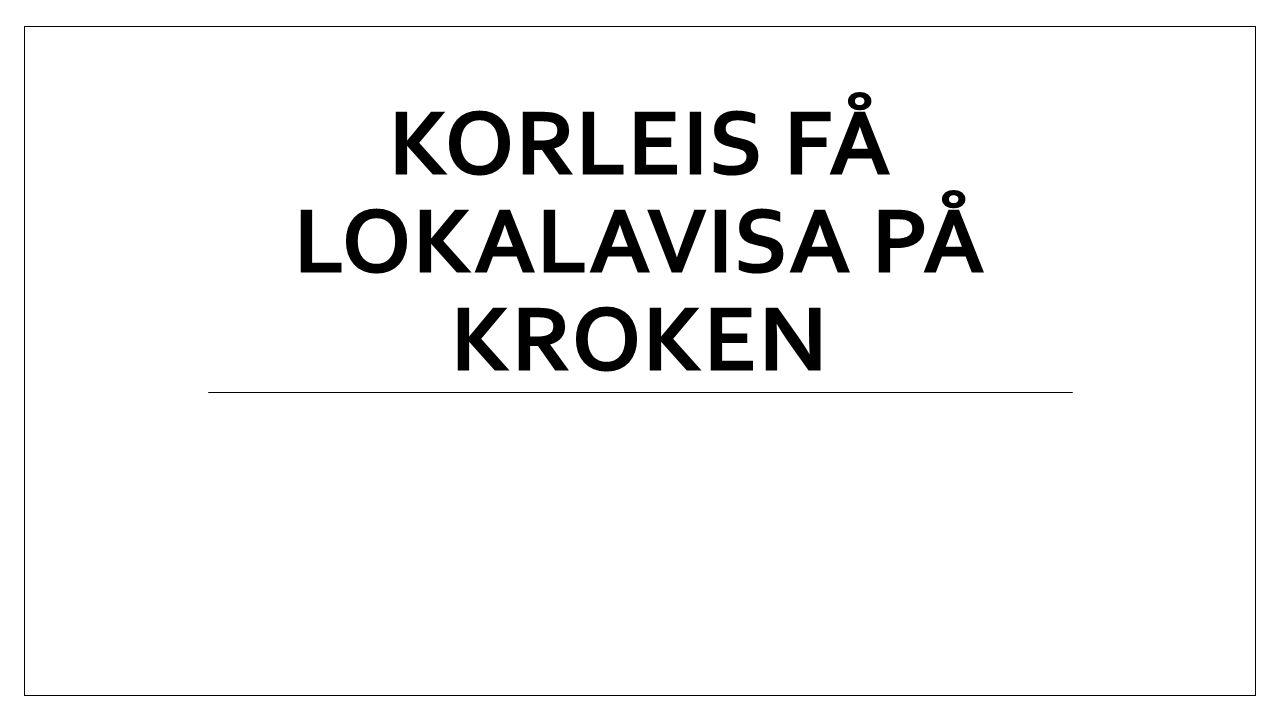 KORLEIS FÅ LOKALAVISA PÅ KROKEN