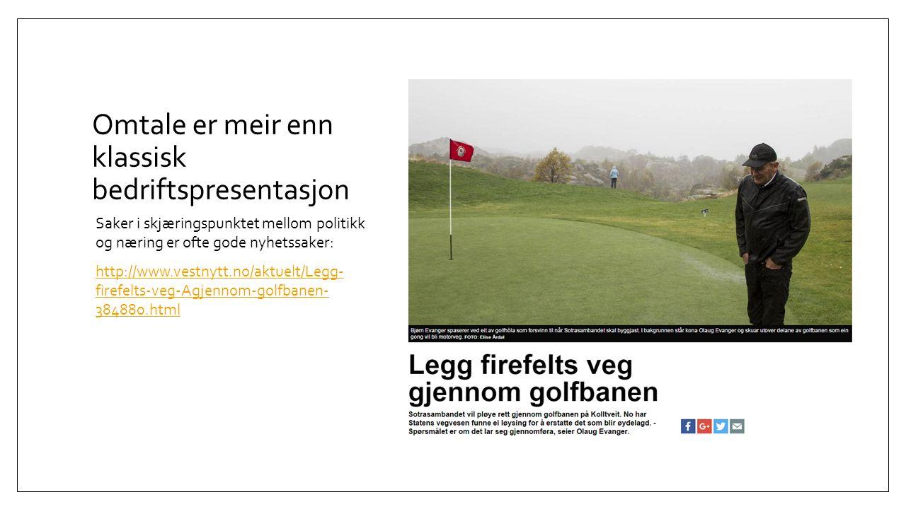Omtale er meir enn klassisk bedriftspresentasjon Saker i skjæringspunktet mellom politikk og næring er ofte gode nyhetssaker: http://www.vestnytt.no/aktuelt/Legg- firefelts-veg-Agjennom-golfbanen- 384880.html