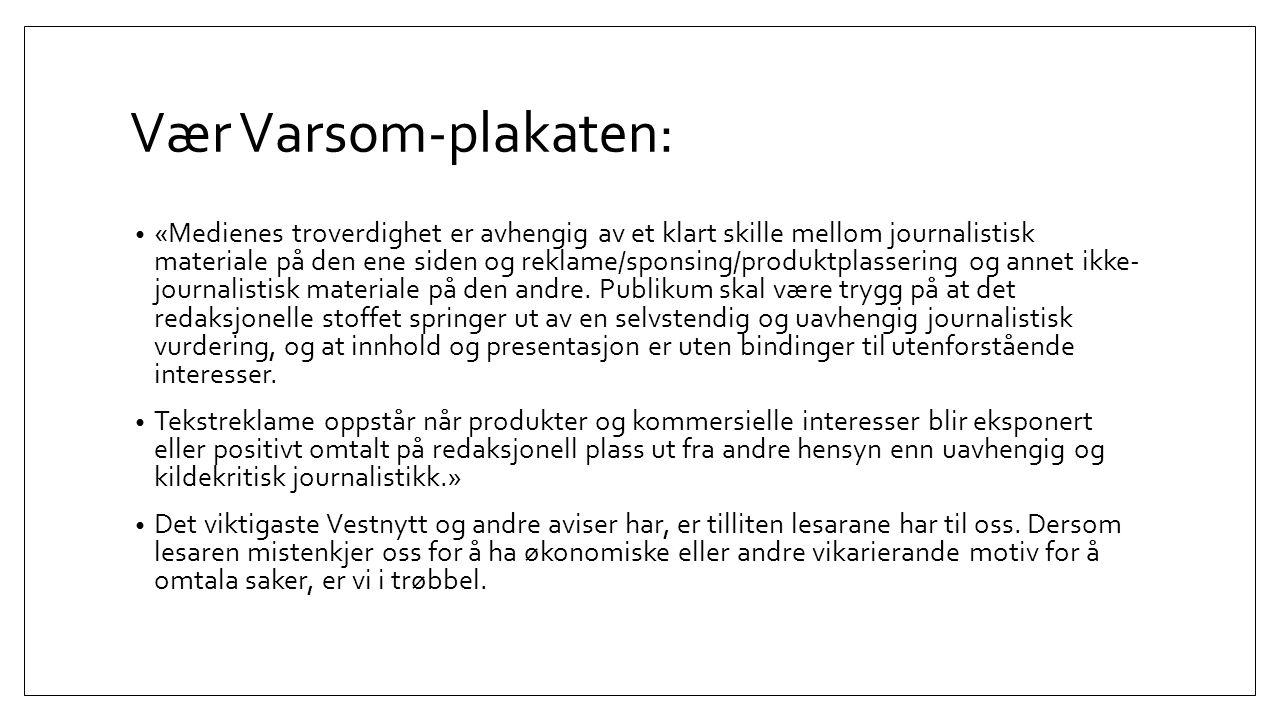 Vær Varsom-plakaten: «Medienes troverdighet er avhengig av et klart skille mellom journalistisk materiale på den ene siden og reklame/sponsing/produktplassering og annet ikke- journalistisk materiale på den andre.