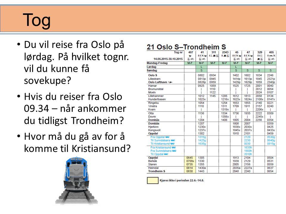Tog Du vil reise fra Oslo på lørdag. På hvilket tognr. vil du kunne få sovekupe? Hvis du reiser fra Oslo 09.34 – når ankommer du tidligst Trondheim? H