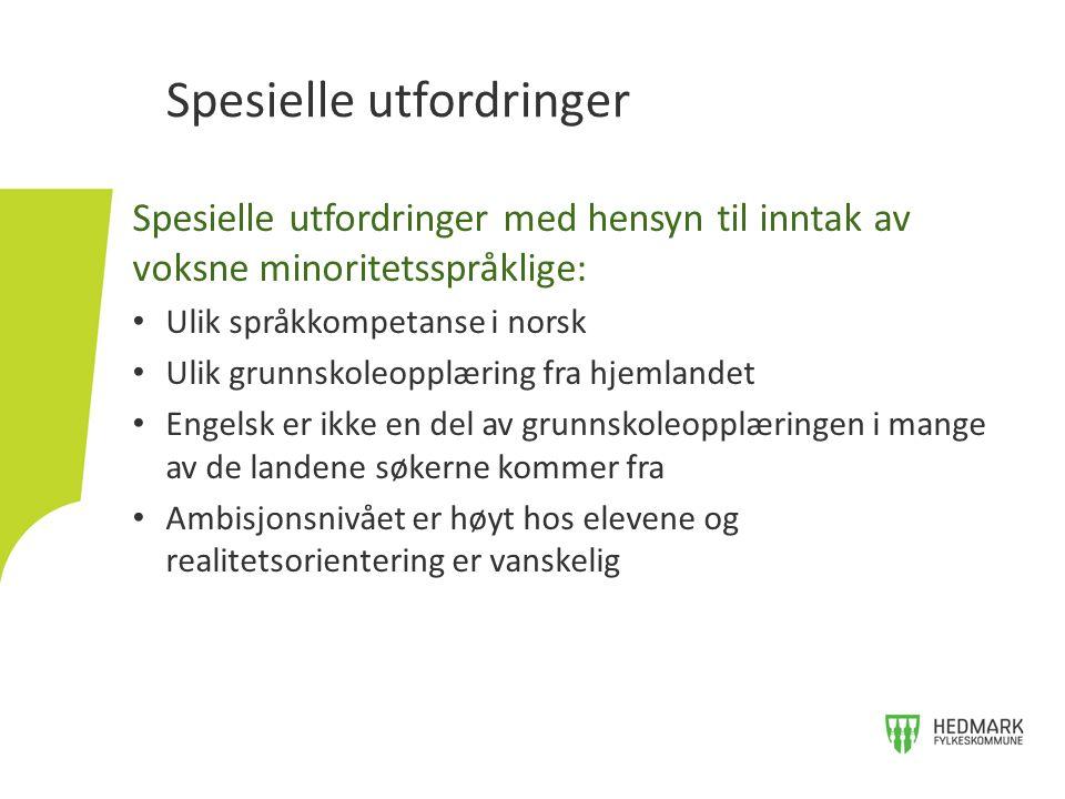 Spesielle utfordringer med hensyn til inntak av voksne minoritetsspråklige: Ulik språkkompetanse i norsk Ulik grunnskoleopplæring fra hjemlandet Engelsk er ikke en del av grunnskoleopplæringen i mange av de landene søkerne kommer fra Ambisjonsnivået er høyt hos elevene og realitetsorientering er vanskelig Spesielle utfordringer