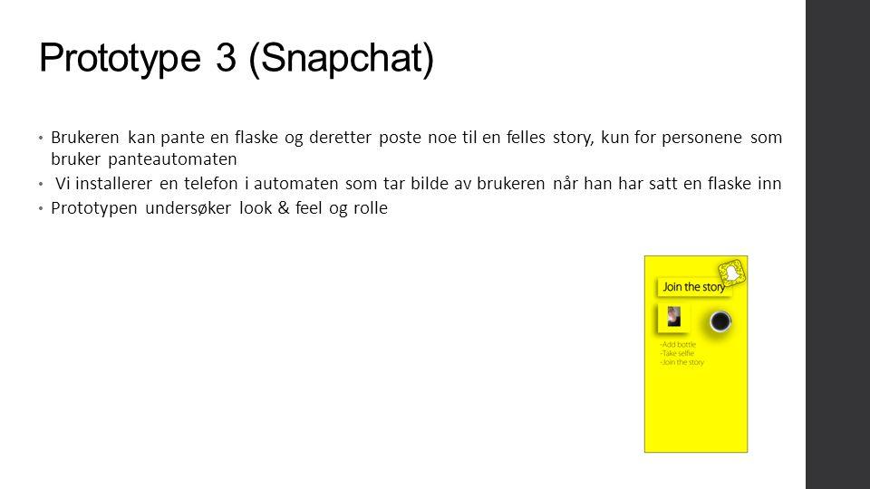 Prototype 3 (Snapchat) Brukeren kan pante en flaske og deretter poste noe til en felles story, kun for personene som bruker panteautomaten Vi installe