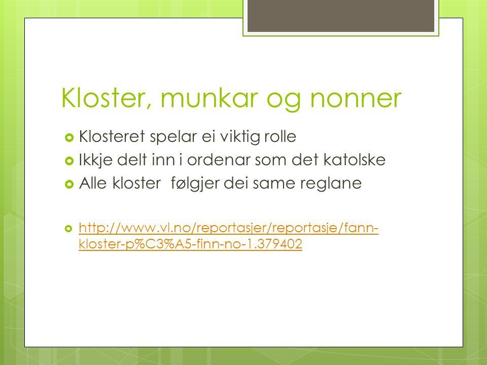 Kloster, munkar og nonner  Klosteret spelar ei viktig rolle  Ikkje delt inn i ordenar som det katolske  Alle kloster følgjer dei same reglane  http://www.vl.no/reportasjer/reportasje/fann- kloster-p%C3%A5-finn-no-1.379402 http://www.vl.no/reportasjer/reportasje/fann- kloster-p%C3%A5-finn-no-1.379402
