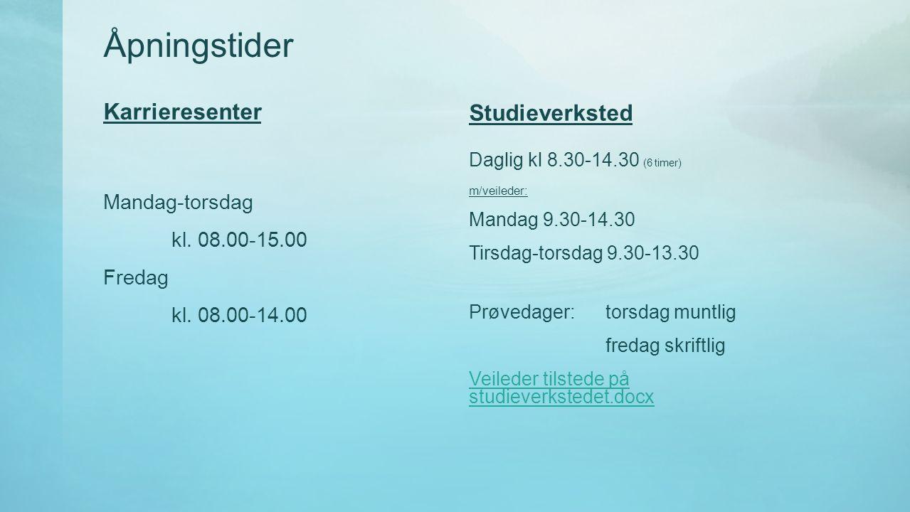 Åpningstider Karrieresenter Mandag-torsdag kl. 08.00-15.00 Fredag kl. 08.00-14.00 Studieverksted Daglig kl 8.30-14.30 (6 timer) m/veileder: Mandag 9.3