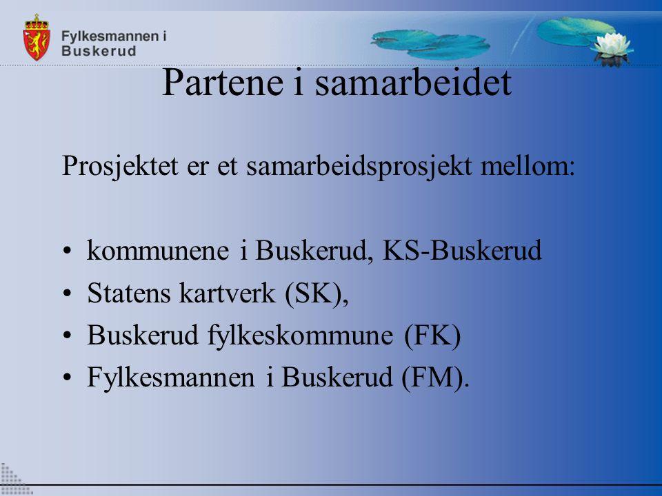 Partene i samarbeidet Prosjektet er et samarbeidsprosjekt mellom: kommunene i Buskerud, KS-Buskerud Statens kartverk (SK), Buskerud fylkeskommune (FK) Fylkesmannen i Buskerud (FM).