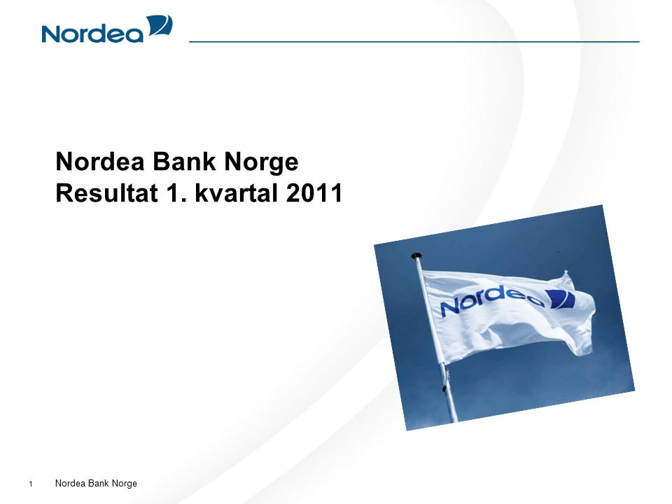 Nordea Bank Norge 1 Nordea Bank Norge Resultat 1. kvartal 2011