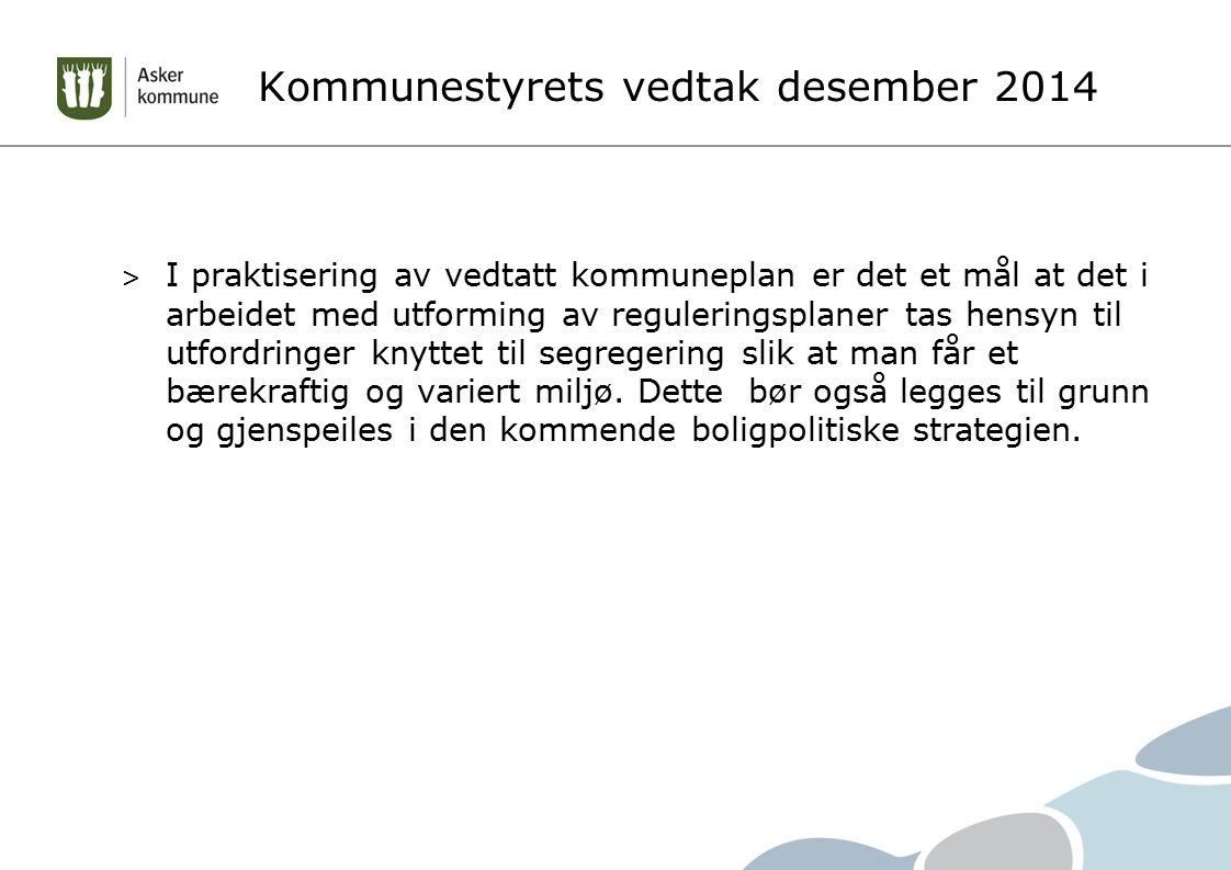 Kommunestyrets vedtak desember 2014 > I praktisering av vedtatt kommuneplan er det et mål at det i arbeidet med utforming av reguleringsplaner tas hen