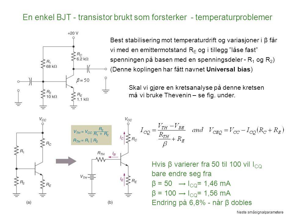 En enkel BJT - transistor brukt som forsterker - temperaturproblemer Skal vi gjøre en kretsanalyse på denne kretsen må vi bruke Thevenin – se fig.
