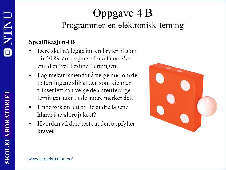 10 SKOLELABORATORIET Spesifikasjon 4 B Dere skal nå legge inn en bryter til som gir 50 % større sjanse for å få en 6'er enn den rettferdige terningen.