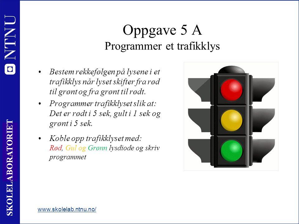 11 SKOLELABORATORIET Oppgave 5 A Programmer et trafikklys Bestem rekkefølgen på lysene i et trafikklys når lyset skifter fra rød til grønt og fra grønt til rødt.
