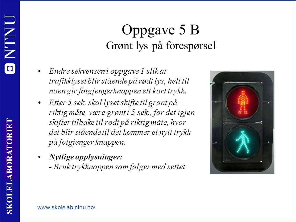 12 SKOLELABORATORIET Endre sekvensen i oppgave 1 slik at trafikklyset blir stående på rødt lys, helt til noen gir fotgjengerknappen ett kort trykk.