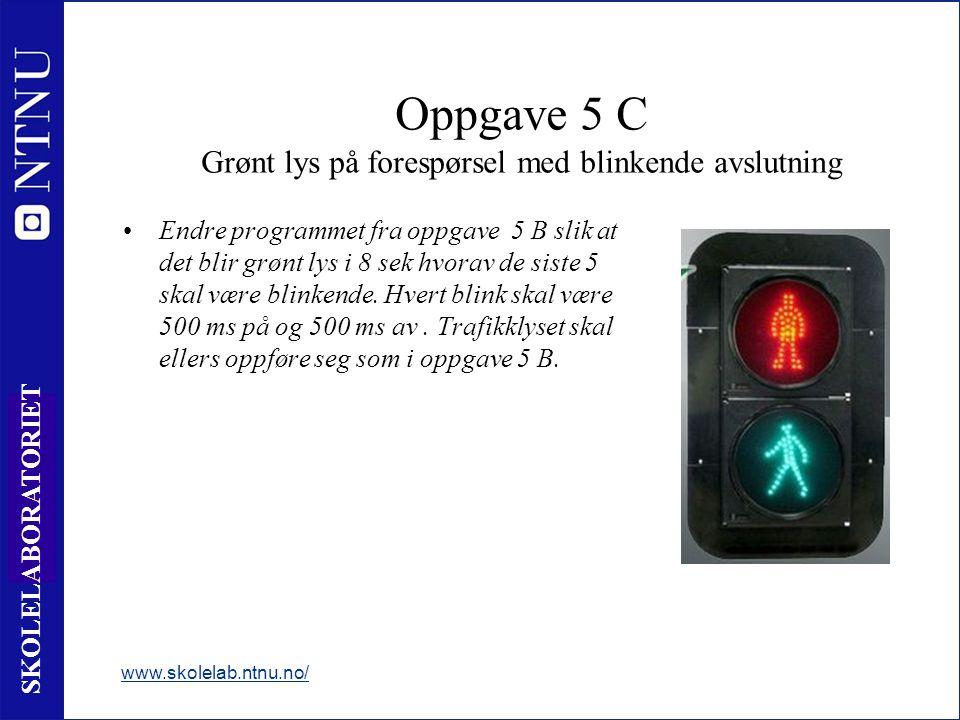 13 SKOLELABORATORIET Endre programmet fra oppgave 5 B slik at det blir grønt lys i 8 sek hvorav de siste 5 skal være blinkende.