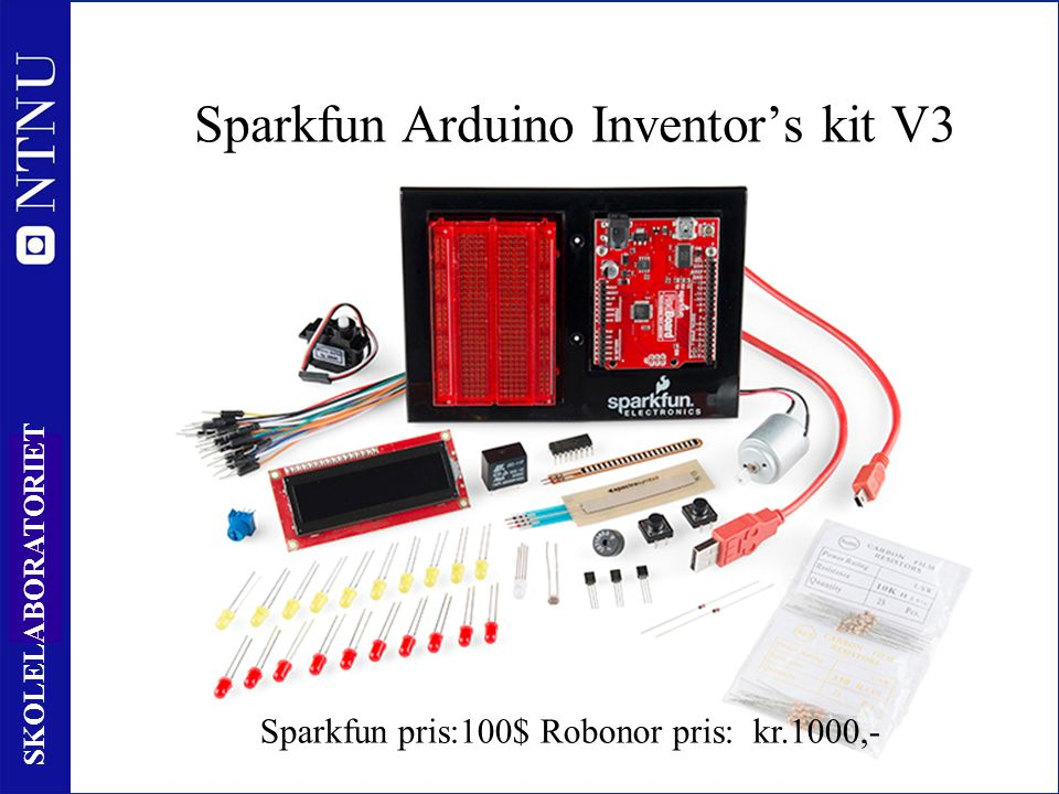 2 SKOLELABORATORIET Sparkfun Arduino Inventor's kit V3 Sparkfun pris:100$ Robonor pris: kr.1000,-