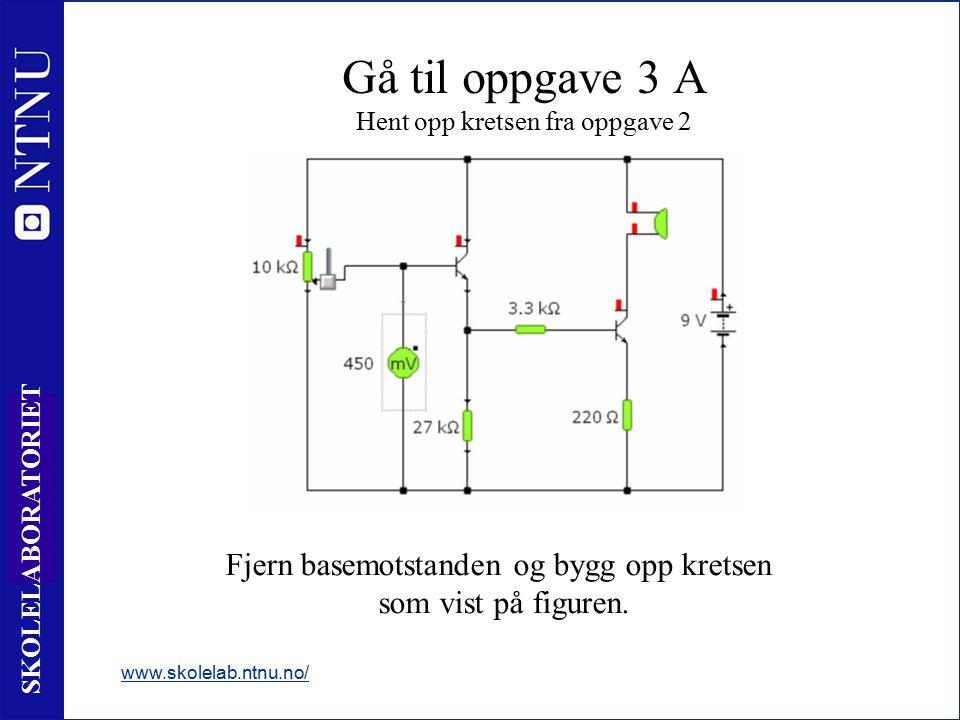 13 SKOLELABORATORIET www.skolelab.ntnu.no/ Gå til oppgave 3 A Hent opp kretsen fra oppgave 2 Fjern basemotstanden og bygg opp kretsen som vist på figu