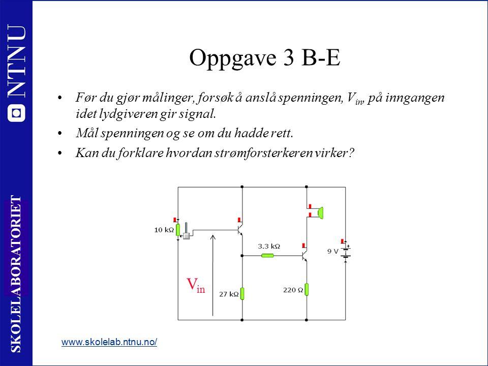 14 SKOLELABORATORIET Oppgave 3 B-E www.skolelab.ntnu.no/ Før du gjør målinger, forsøk å anslå spenningen, V in, på inngangen idet lydgiveren gir signal.