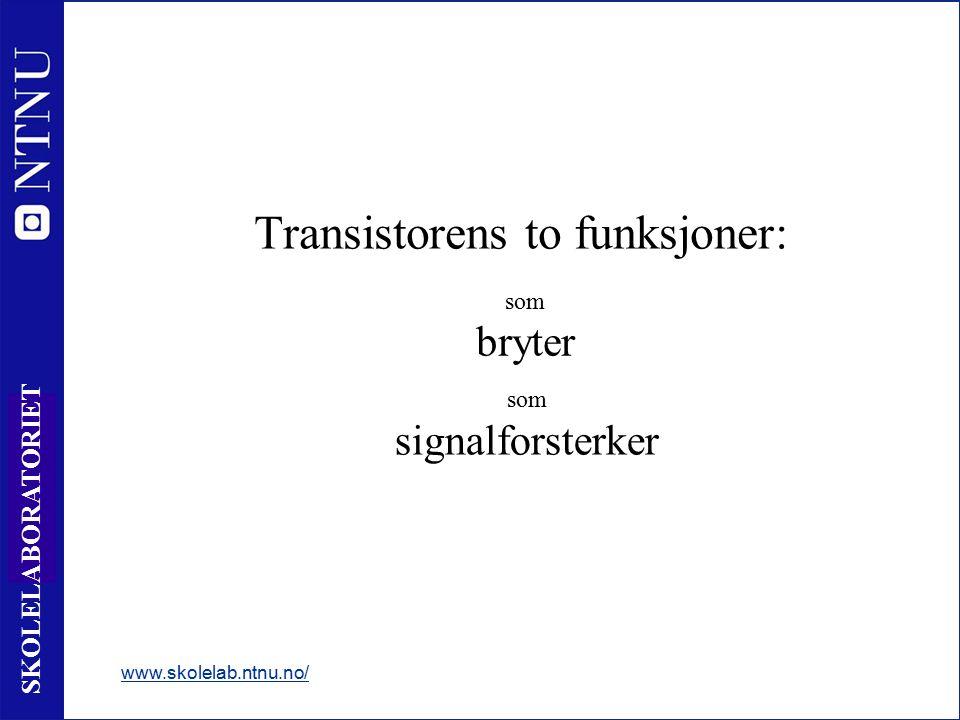 2 SKOLELABORATORIET Transistorens to funksjoner: www.skolelab.ntnu.no/ som bryter som signalforsterker