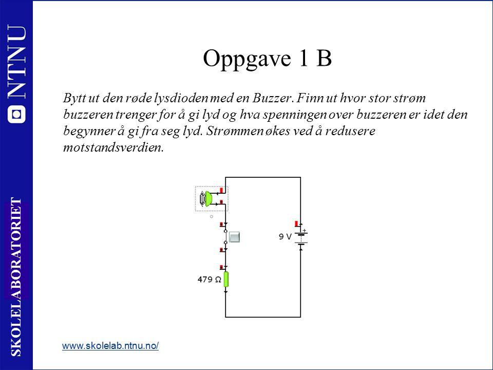 7 SKOLELABORATORIET Oppgave 1 B Bytt ut den røde lysdioden med en Buzzer. Finn ut hvor stor strøm buzzeren trenger for å gi lyd og hva spenningen over