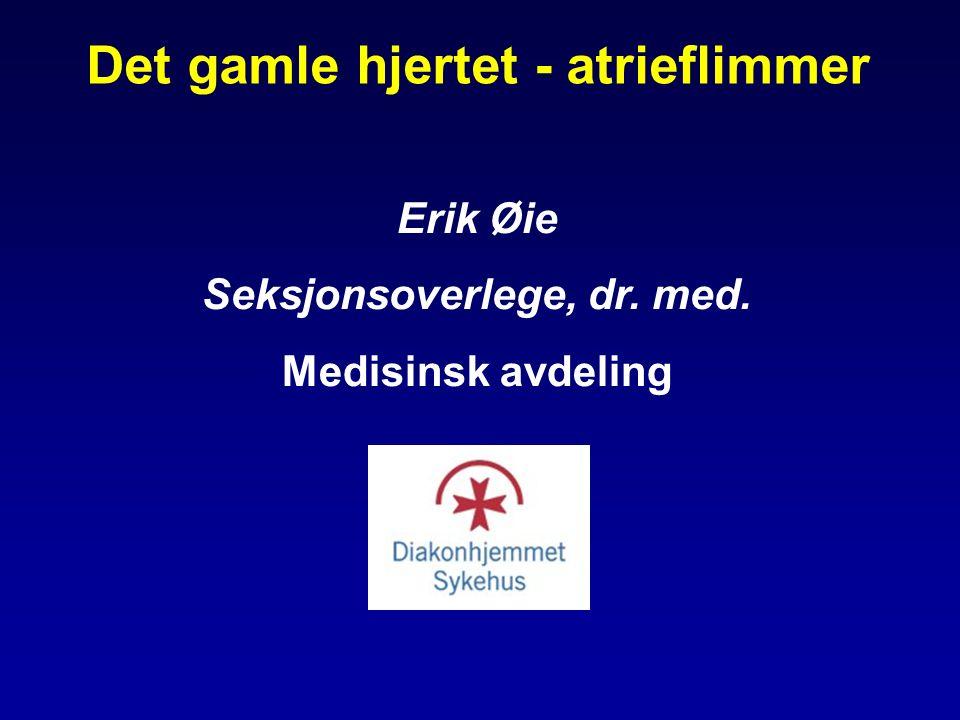 Det gamle hjertet - atrieflimmer Erik Øie Seksjonsoverlege, dr. med. Medisinsk avdeling