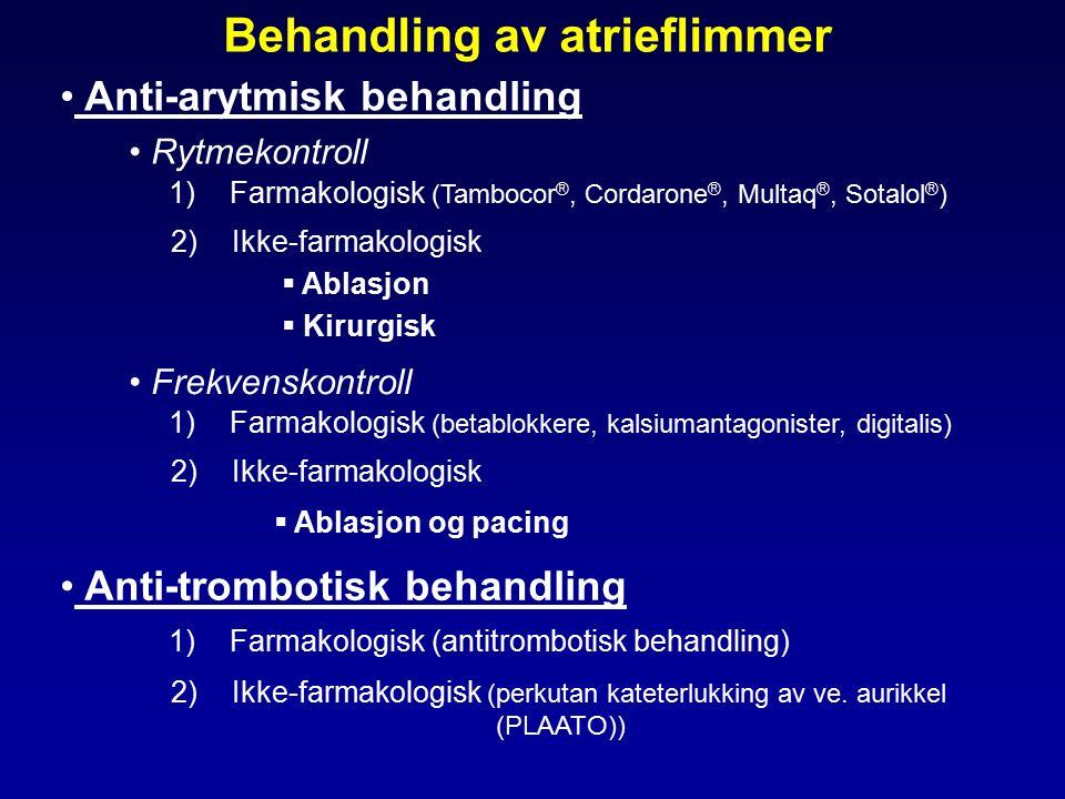 Behandling av atrieflimmer Anti-arytmisk behandling Rytmekontroll 1) Farmakologisk (Tambocor ®, Cordarone ®, Multaq ®, Sotalol ® ) 2) Ikke-farmakologisk  Ablasjon  Kirurgisk Frekvenskontroll 1) Farmakologisk (betablokkere, kalsiumantagonister, digitalis) 2) Ikke-farmakologisk  Ablasjon og pacing Anti-trombotisk behandling 1) Farmakologisk (antitrombotisk behandling) 2) Ikke-farmakologisk (perkutan kateterlukking av ve.