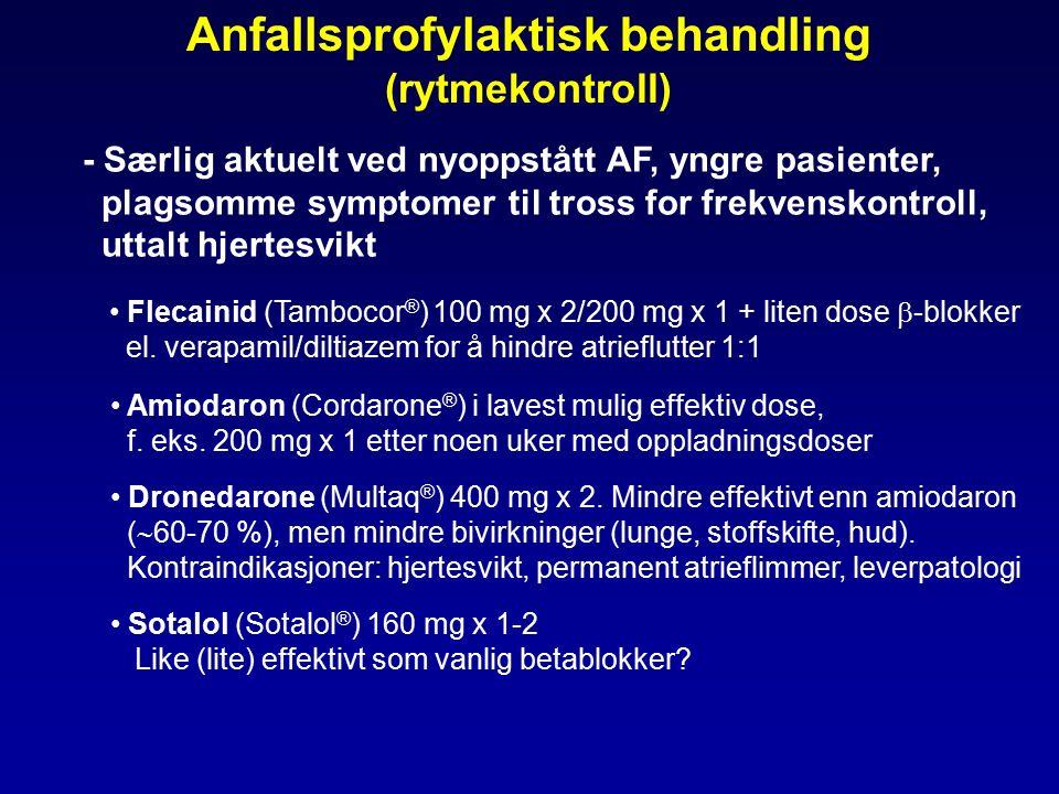 Anfallsprofylaktisk behandling (rytmekontroll) - Særlig aktuelt ved nyoppstått AF, yngre pasienter, plagsomme symptomer til tross for frekvenskontroll, uttalt hjertesvikt Flecainid (Tambocor ® ) 100 mg x 2/200 mg x 1 + liten dose  -blokker el.