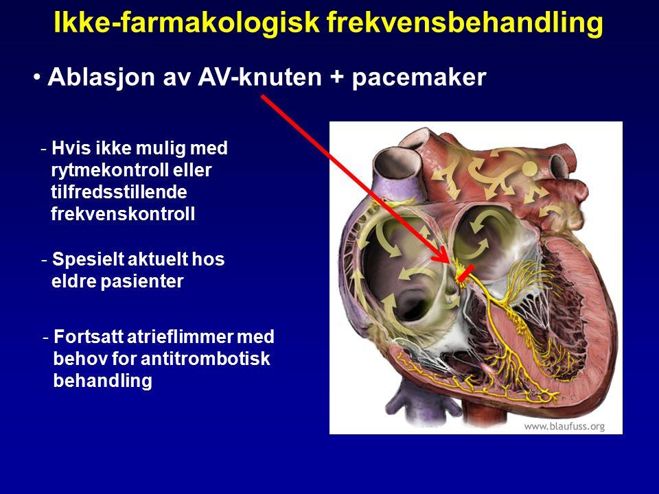 Ikke-farmakologisk frekvensbehandling Ablasjon av AV-knuten + pacemaker - Hvis ikke mulig med rytmekontroll eller tilfredsstillende frekvenskontroll - Fortsatt atrieflimmer med behov for antitrombotisk behandling - Spesielt aktuelt hos eldre pasienter