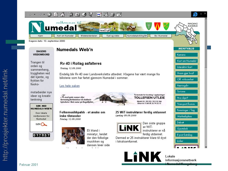 http://prosjekter.numedal.net/link LINK Lokale informasjonsnettverk i Numedal/Kongsberg Februar 2001 SND om LiNK (21.6.1999)  Det er SND s vurdering at dette prosjektet representerer noe av det mest spennende som skjer innen distrikts- og regionutvikling i Norge i dag.
