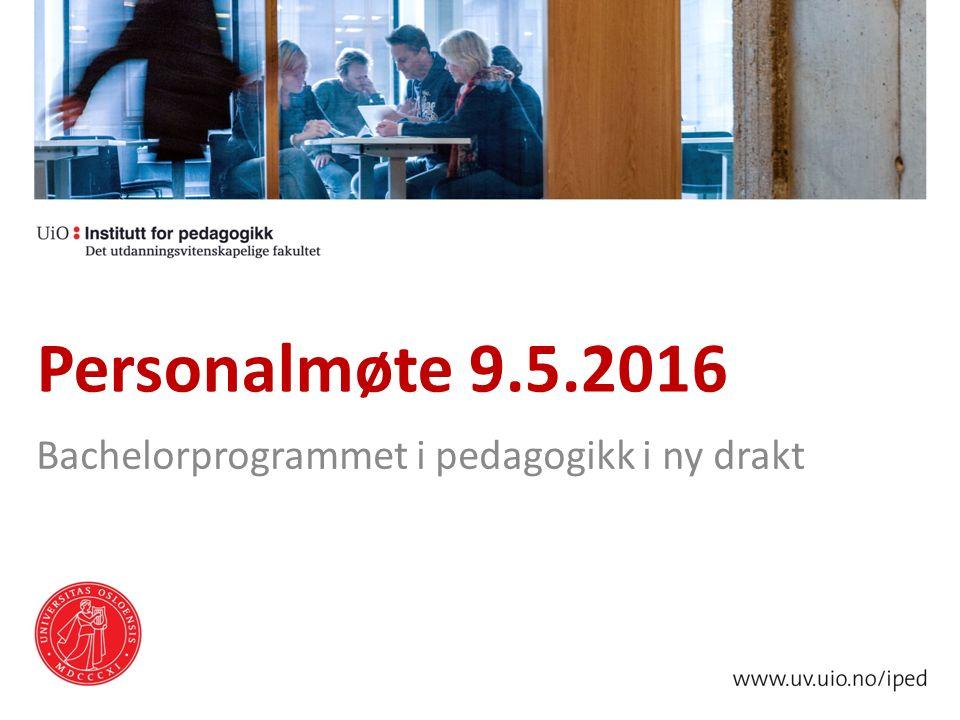 Personalmøte 9.5.2016 Bachelorprogrammet i pedagogikk i ny drakt