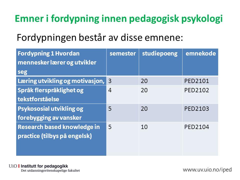 Emner i fordypning innen pedagogisk psykologi Fordypningen består av disse emnene: Fordypning 1 Hvordan mennesker lærer og utvikler seg semester studi