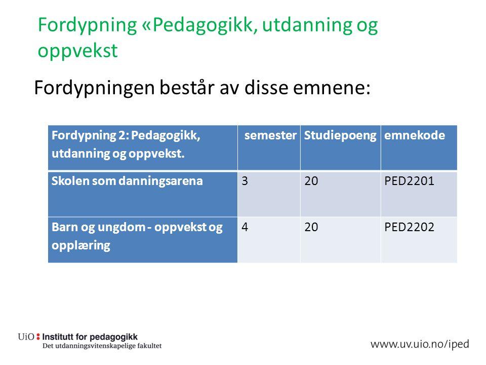Fordypning «Pedagogikk, utdanning og oppvekst Fordypningen består av disse emnene: Fordypning 2: Pedagogikk, utdanning og oppvekst. semesterStudiepoen