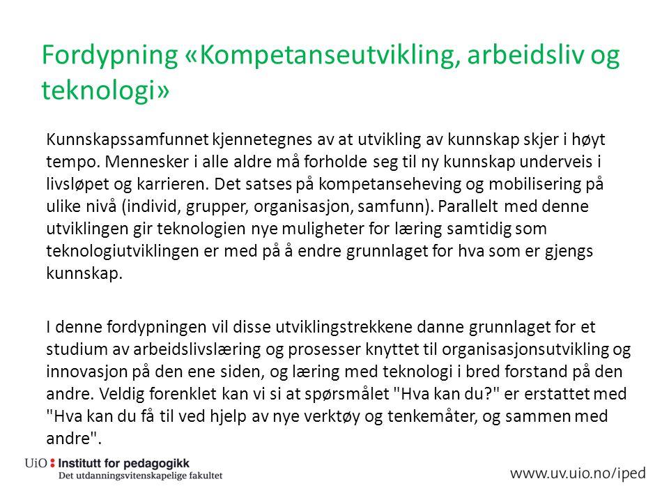 Fordypning «Kompetanseutvikling, arbeidsliv og teknologi» Kunnskapssamfunnet kjennetegnes av at utvikling av kunnskap skjer i høyt tempo. Mennesker i