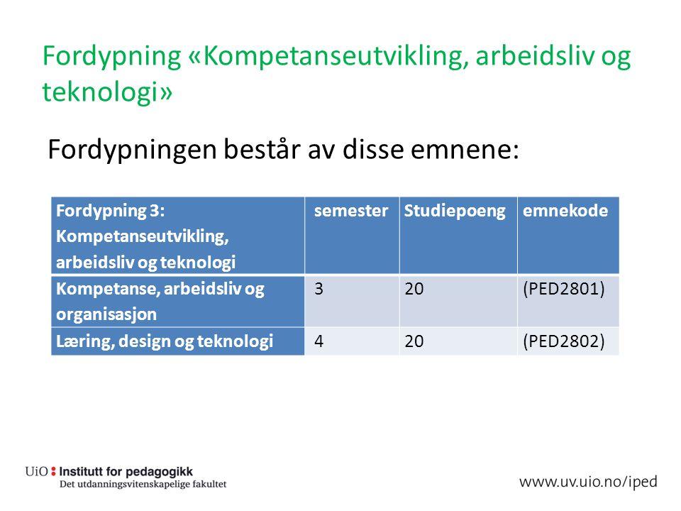 Fordypning «Kompetanseutvikling, arbeidsliv og teknologi» Fordypningen består av disse emnene: Fordypning 3: Kompetanseutvikling, arbeidsliv og teknol