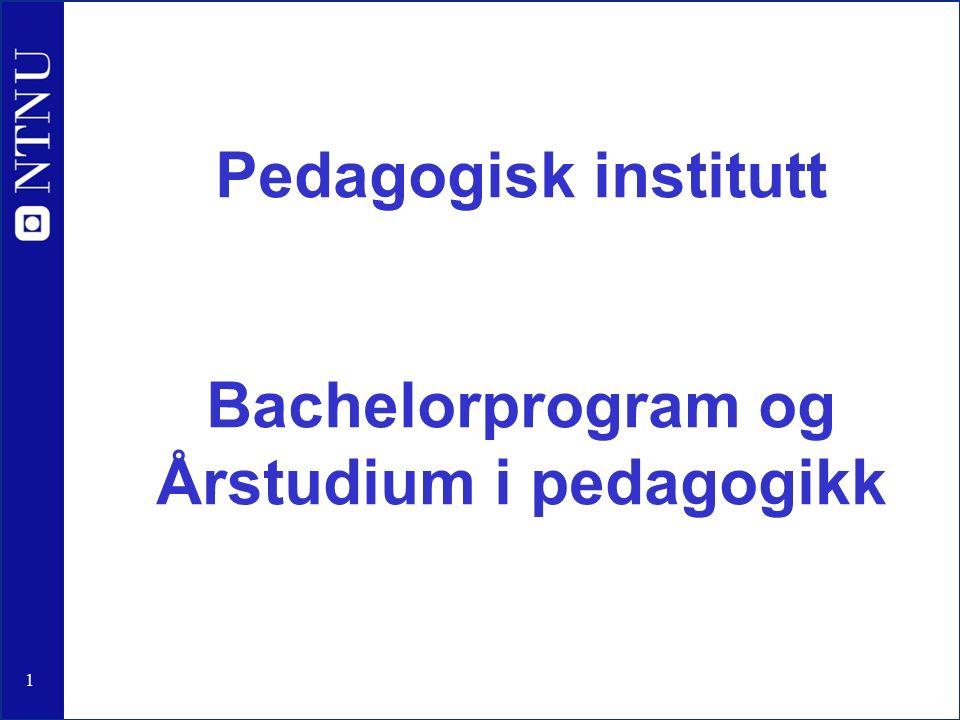 1 Pedagogisk institutt Bachelorprogram og Årstudium i pedagogikk