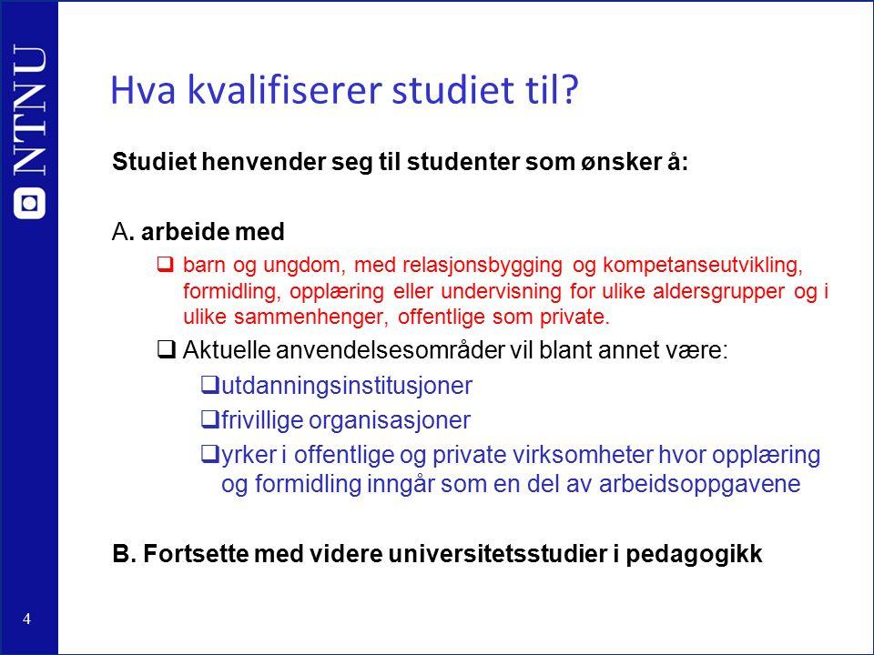 4 Hva kvalifiserer studiet til. Studiet henvender seg til studenter som ønsker å: A.