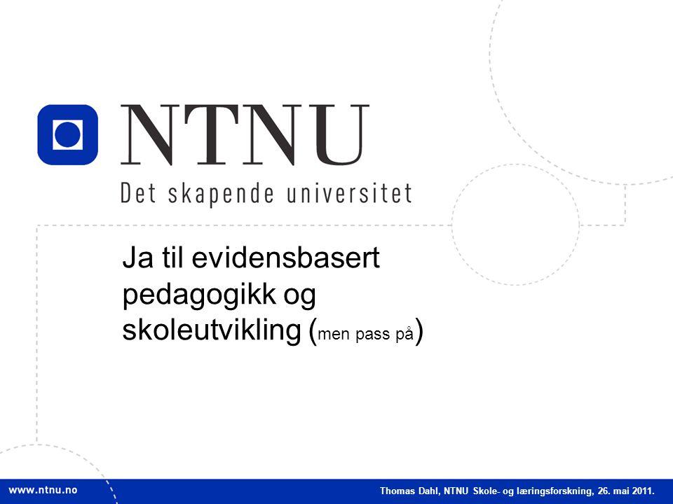 1 Ja til evidensbasert pedagogikk og skoleutvikling ( men pass på ) Thomas Dahl, NTNU Skole- og læringsforskning, 26.