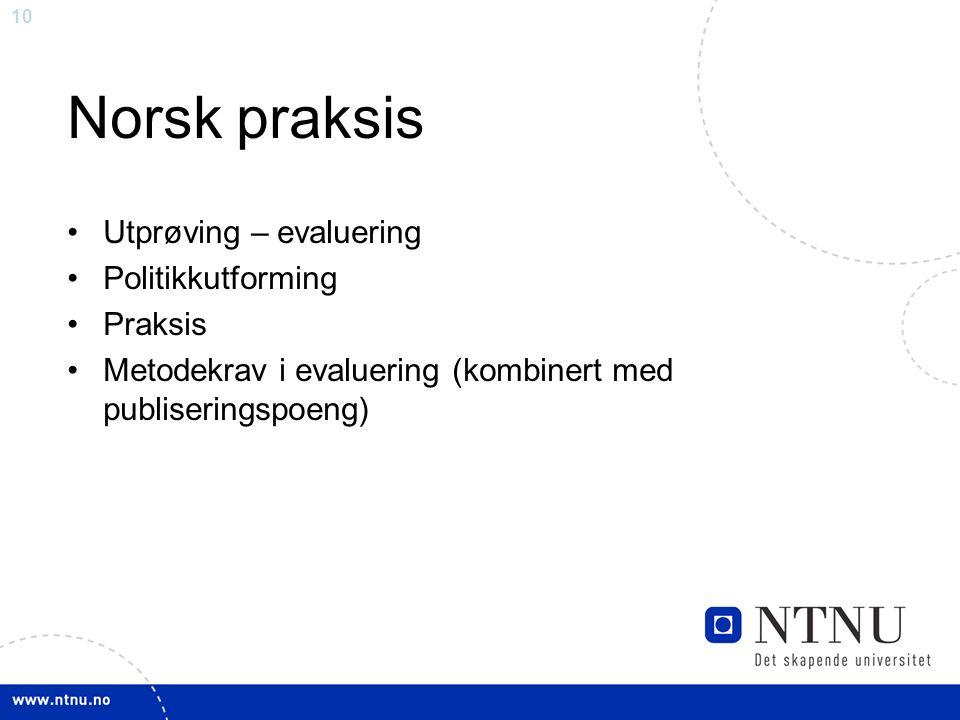 10 Norsk praksis Utprøving – evaluering Politikkutforming Praksis Metodekrav i evaluering (kombinert med publiseringspoeng)