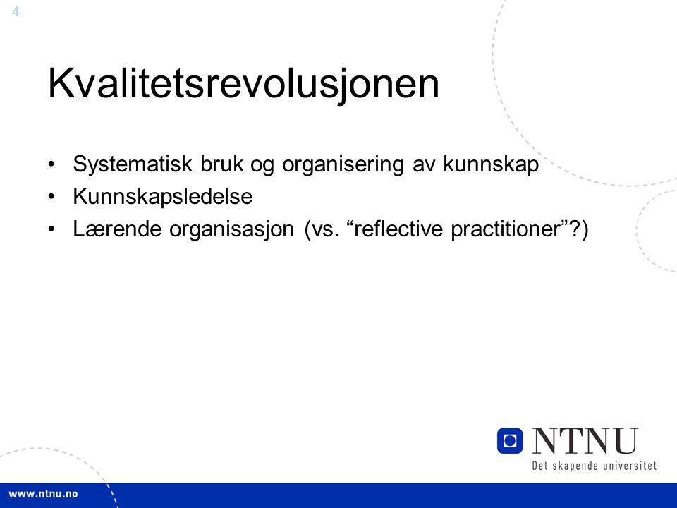 4 Kvalitetsrevolusjonen Systematisk bruk og organisering av kunnskap Kunnskapsledelse Lærende organisasjon (vs.