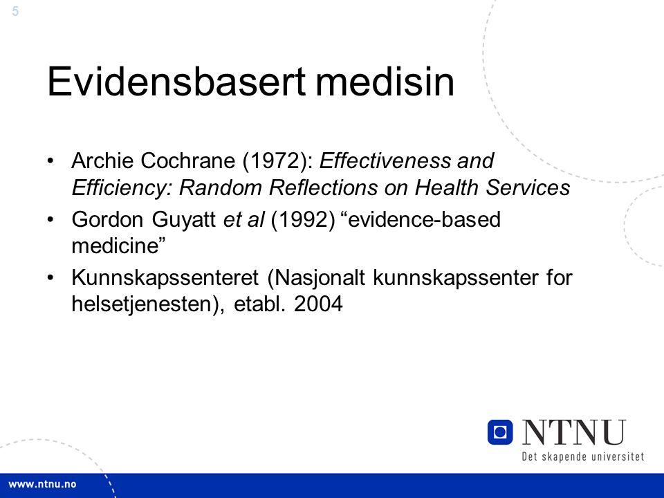 5 Evidensbasert medisin Archie Cochrane (1972): Effectiveness and Efficiency: Random Reflections on Health Services Gordon Guyatt et al (1992) evidence-based medicine Kunnskapssenteret (Nasjonalt kunnskapssenter for helsetjenesten), etabl.