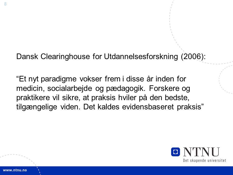 8 Dansk Clearinghouse for Utdannelsesforskning (2006): Et nyt paradigme vokser frem i disse år inden for medicin, socialarbejde og pædagogik.