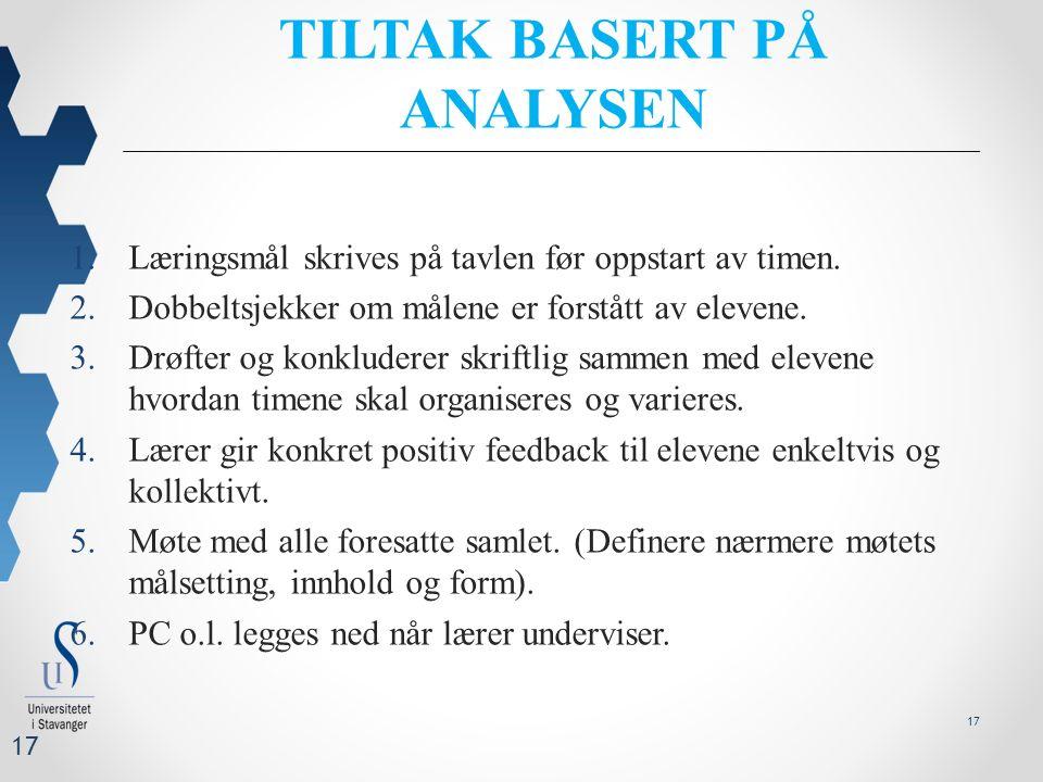 17 TILTAK BASERT PÅ ANALYSEN 1.Læringsmål skrives på tavlen før oppstart av timen.