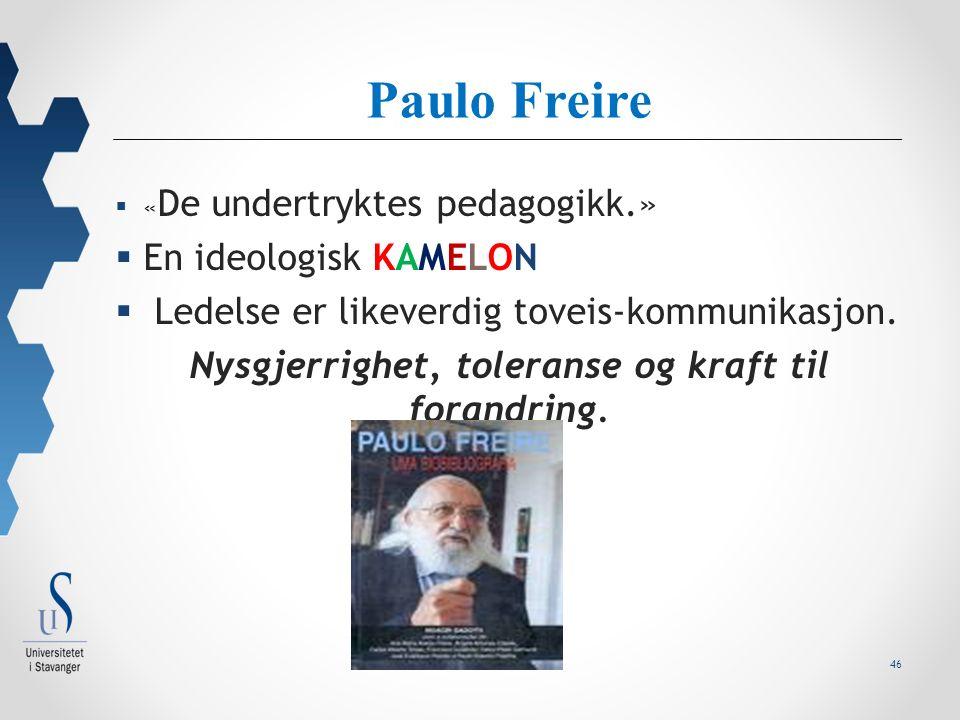 46 Paulo Freire  « De undertryktes pedagogikk.»  En ideologisk KAMELON  Ledelse er likeverdig toveis-kommunikasjon.