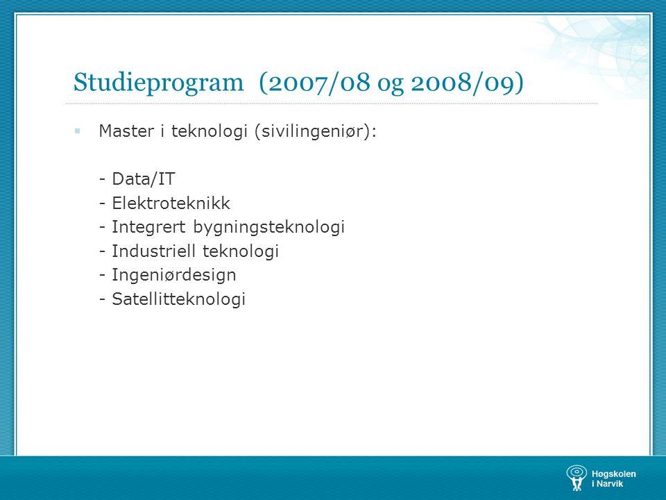 Studieprogram (2007/08 og 2008/09)  Master i teknologi (sivilingeniør): - Data/IT - Elektroteknikk - Integrert bygningsteknologi - Industriell teknol
