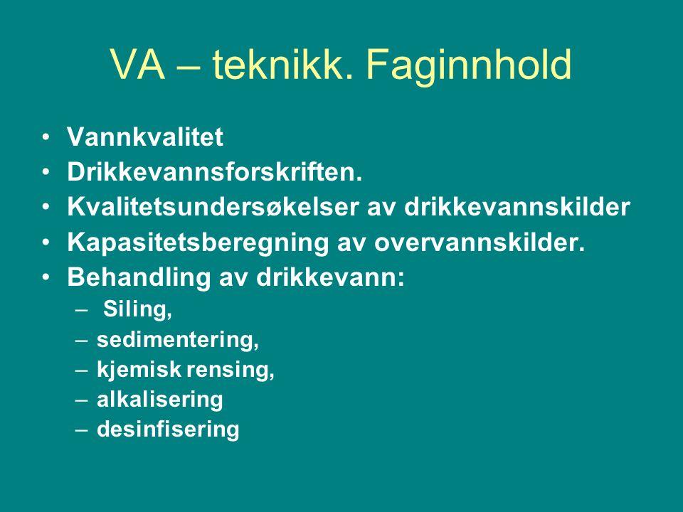VA – teknikk. Faginnhold Vannkvalitet Drikkevannsforskriften.